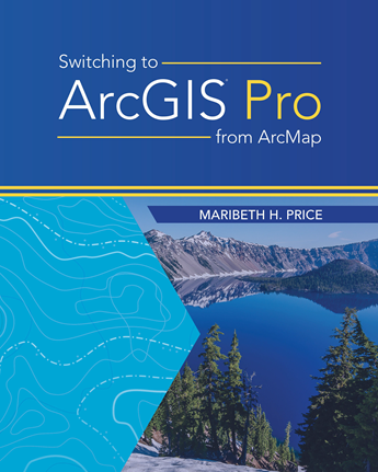 Cover of Switching to ArcGS Pro from ArcMap by Maribeth Price